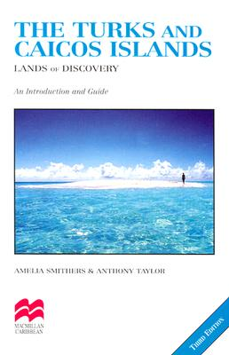 The Turks and Caicos Islands: Lands of Discovery - Smithers, Amelia, and Taylor, Anthony