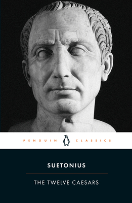 The Twelve Caesars - Tranquillus, Gaius Suetonius, and Graves, Robert (Translated by), and Rives, J B (Notes by)