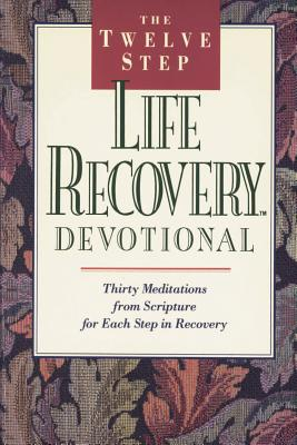 The Twelve Step Life Recovery Devotional: Thirty Meditations from Scripture for Each Step in Recovery - Stoop, David A, Dr., and Arterburn, Stephen