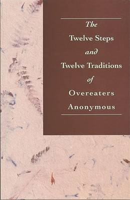 The Twelve Steps and Twelve Traditions of Overeaters Anonymous - Overeaters Anonymous, Inc