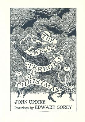 The Twelve Terrors of Christmas - Updike, John, Professor, and Gorey, Edward (Illustrator)