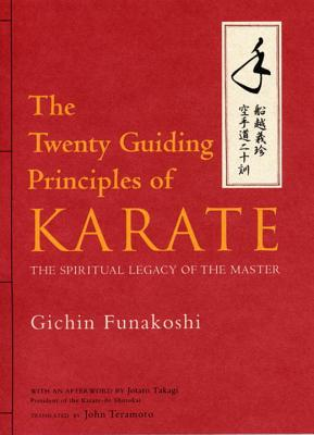 The Twenty Guiding Principles of Karate: The Spiritual Legacy of the Master - Funakoshi, Gichin, and Takagi, Jotaro (Preface by), and Teramoto, John (Translated by)