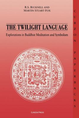 The Twilight Language: Explorations in Buddhist Meditation and Symbolism - Bucknell, Roderick, and Stuart-Fox, Martin
