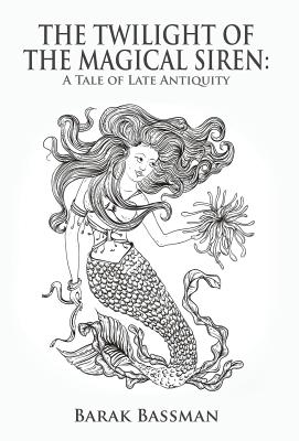 The Twilight of the Magical Siren: A Tale of Late Antiquity - Bassman, Barak a