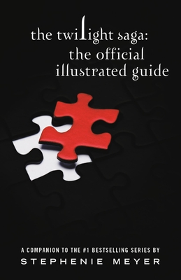 The Twilight Saga: The Official Illustrated Guide - Meyer, Stephenie
