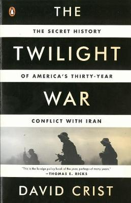 The Twilight War: The Secret History of America's Thirty-Year Conflict with Iran - Crist, David