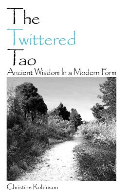 The Twittered Tao: Ancient Wisdom in a Modern Form - Robinson, Christine
