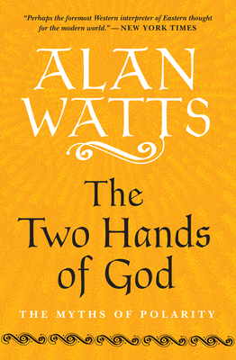The Two Hands of God: The Myths of Polarity - Watts, Alan