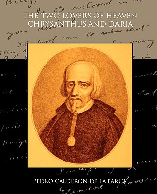 The Two Lovers of Heaven: Chrysanthus and Daria - De La Barca, Pedro Calderon