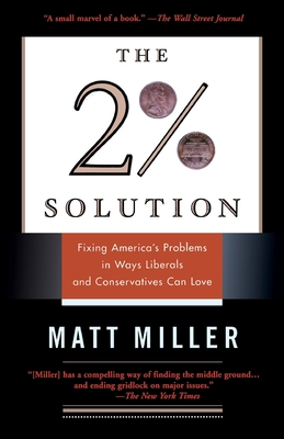 The Two Percent Solution: Fixing America's Problems In Ways Liberals And Conservatives Can Love - Miller, Matthew