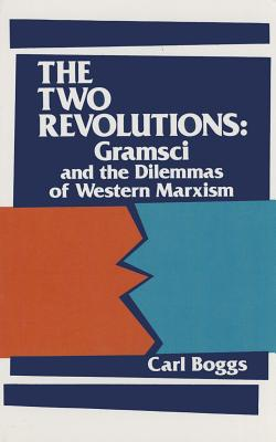 The Two Revolutions: Gramsci and the Dilemmas of Western Marxism - Boggs, Carl