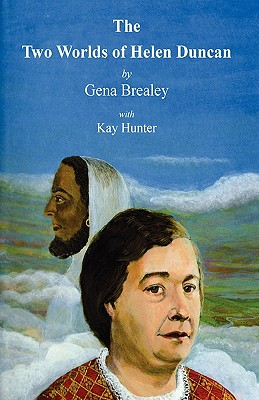 The Two Worlds of Helen Duncan - Brealey, Gena, and Hunter, Kay