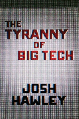 The Tyranny of Big Tech - Hawley, Josh
