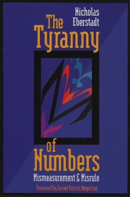 The Tyranny of Numbers: Mismeasurement & Misrule - Eberstadt, Nicholas, and Moynihan, Daniel Patrick
