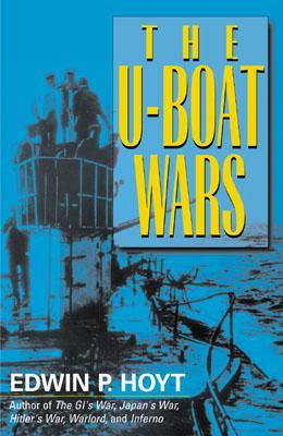 The U-Boat Wars - Hoyt, Edwin Palmer