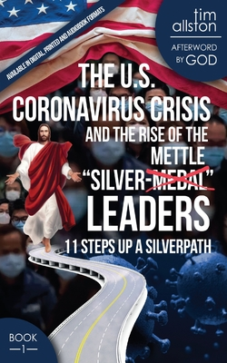 The U.S. Coronavirus Crisis and the Rise of the Silver-Mettle Leaders: 11 Steps Up A SILVERPATH - Gibson, David V (Editor), and Millet, Debbe (Editor), and Allston, Tim (Narrator)