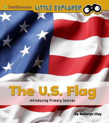 The U.S. Flag: Introducing Primary Sources - Clay, Kathryn