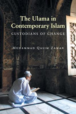 The Ulama in Contemporary Islam: Custodians of Change - Zaman, Muhammad Qasim