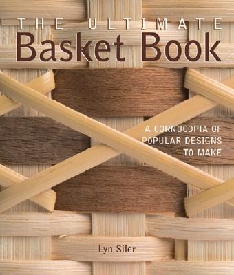 The Ultimate Basket Book: A Cornucopia of Popular Designs to Make - Siler, Lyn
