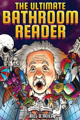 The Ultimate Bathroom Reader: Interesting Stories, Fun Facts and Just Crazy Weird Stuff to Keep You Entertained on the Crapper! (Perfect Gag Gift) - O'Neill, Bill