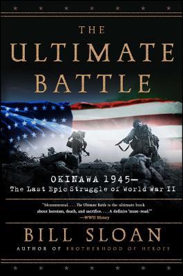 The Ultimate Battle: Okinawa 1945: The Last Epic Struggle of World War II - Sloan, Bill
