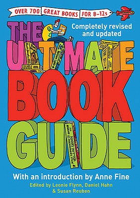 The Ultimate Book Guide: Over 600 Great Books for 8-12s - Fine, Anne (Introduction by), and Hahn, Daniel (Editor), and Flynn, Leonie (Editor)