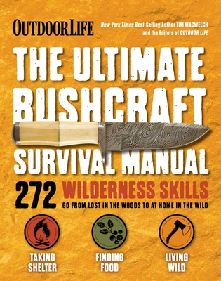 The Ultimate Bushcraft Survival Manual - Macwelch, Tim, and The Editors of Outdoor Life