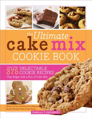 The Ultimate Cake Mix Cookie Book: More Than 375 Delectable Cookie Recipes That Begin with a Box of Cake Mix - Saulsbury, Camilla