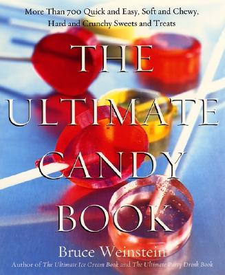 The Ultimate Candy Book: More Than 700 Quick and Easy, Soft and Chewy, Hard and Crunchy Sweets and Treats - Weinstein, Bruce