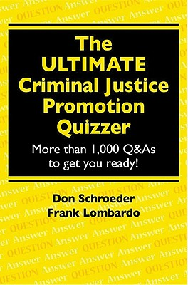 The Ultimate Criminal Justice Promotion Quizzer: More Than 1,000 Q&A to Get You Ready! - Schroeder, Don, and Lombardo, Frank