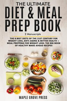 The Ultimate Diet & Meal Prep Book Bundle: The 8 Best Diets of the 21st Century: For Weight Loss, Anti-Aging & Better Health + Meal Prepping for Weight Loss the Big Book of Healthy Make-Ahead Recipes - Press, Maple Grove