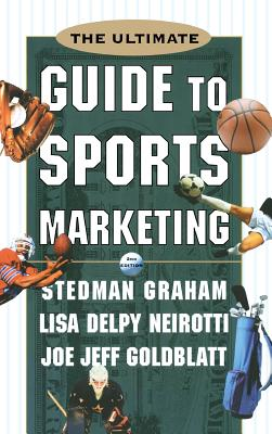 The Ultimate Guide to Sports Marketing - Graham, Stedman, and Goldblatt, Joe Jeff, and Neirotti, Lisa Delpy