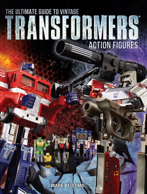 The Ultimate Guide to Vintage Transformers Action Figures - Bellomo, Mark