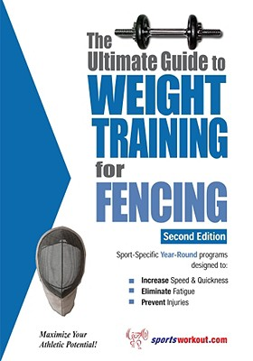 The Ultimate Guide to Weight Training for Fencing - Price, Robert G