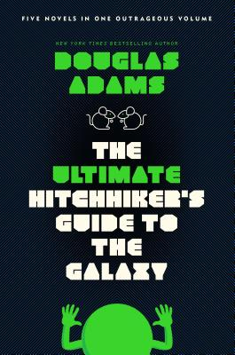 The Ultimate Hitchhiker's Guide to the Galaxy: Five Novels in One Outrageous Volume - Adams, Douglas