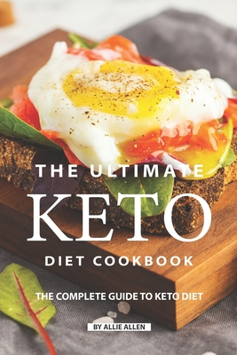The Ultimate Keto Diet Cookbook: The Complete Guide to Keto Diet - Allen, Allie