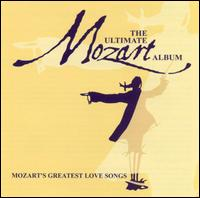 The Ultimate Mozart Album: Mozart's Greatest Love Songs - Anne Sofie von Otter (vocals); Birgit Nilsson (vocals); Bryn Terfel (vocals); Cecilia Bartoli (vocals);...