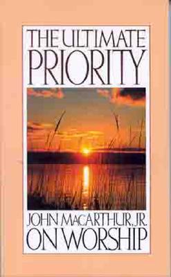 The Ultimate Priority - MacArthur, John F, Dr., Jr.