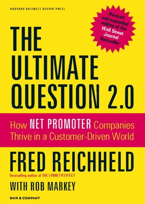 The Ultimate Question 2.0 (Revised and Expanded Edition): How Net Promoter Companies Thrive in a Customer-Driven World - Reichheld, Fred, and Markey, Rob