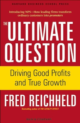 The Ultimate Question: Driving Good Profits and True Growth - Reichheld, Fred