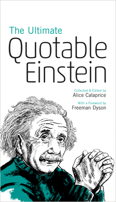 The Ultimate Quotable Einstein - Einstein, Albert, and Calaprice, Alice, Ms. (Editor), and Dyson, Freeman (Foreword by)