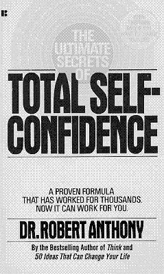 The Ultimate Secrets of Total Self-Confidence - Anthony, Robert, Dr.