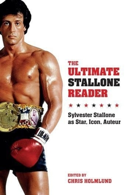 The Ultimate Stallone Reader: Sylvester Stallone as Star, Icon, Auteur - Holmlund, Chris (Editor)