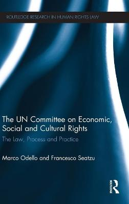 The UN Committee on Economic, Social and Cultural Rights: The Law, Process and Practice - Odello, Marco, and Seatzu, Francesco