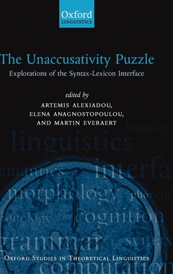 The Unaccusativity Puzzle: Explorations of the Syntax-Lexicon Interface - Alexiadou, Artemis (Editor), and Anagnostopoulou, Elena (Editor), and Everaert, Martin (Editor)