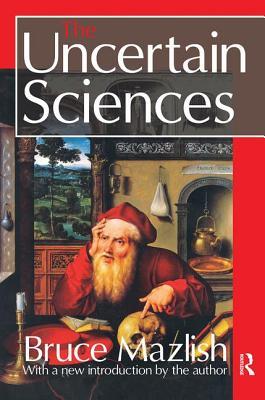 The Uncertain Sciences - Mazlish, Bruce