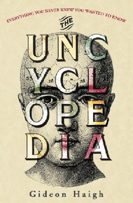 The Uncyclopedia - Haigh, Gideon
