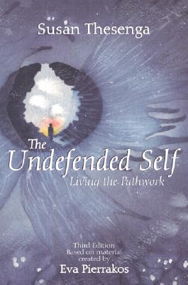 The Undefended Self: Living the Pathwork - Thesenga, Susan