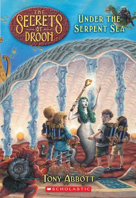 The Under the Serpent Sea (the Secrets of Droon #12): Under the Serpent Sea - Abbott, Tony
