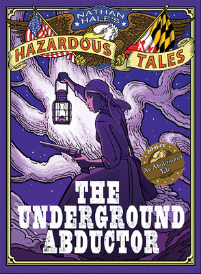 The Underground Abductor: An Abolitionist Tale about Harriet Tubman - Hale, Nathan